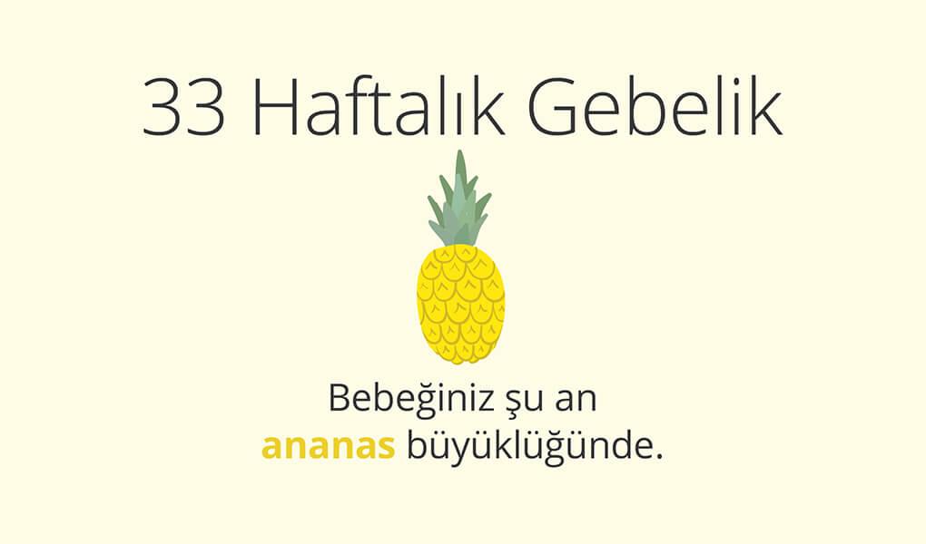 bebeğiniz 33. haftada bir ananas büyüklüğünde